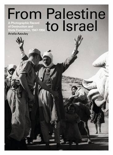 9780745331706: From Palestine to Israel: A Photographic Record of Destruction and State Formation, 1947-1950