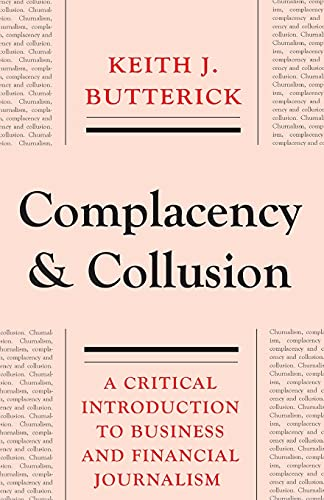 9780745332031: Complacency and Collusion: A Critical Introduction to Business and Financial Journalism