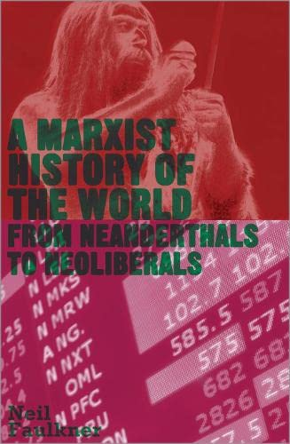 9780745332154: A Marxist History of the World: From Neanderthals to Neoliberals