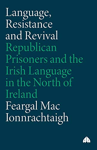 9780745332260: Language, Resistance and Revival: Republican Prisoners and the Irish Language in the North of Ireland