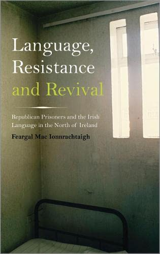 9780745332277: Language, Resistance and Revival: Republican Prisoners and the Irish Language in the North of Ireland