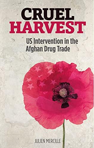 Cruel Harvest: US Intervention in the Afghan: Mercille, Julien