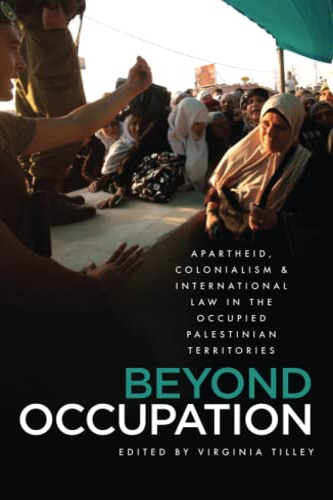 Beyond Occupation: Apartheid, Colonialism and International Law: Virginia Tilley (Editor)