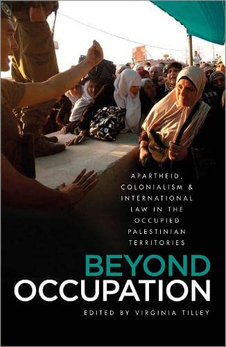 9780745332369: Beyond Occupation: Apartheid, Colonialism and International Law in the Occupied Palestinian Territories