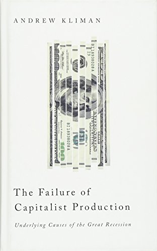 The Failure Of Capitalist Production: Underlying Causes Of The Great Recession (Hb)