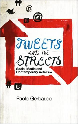 9780745332499: Tweets and the Streets: Social Media and Contemporary Activism