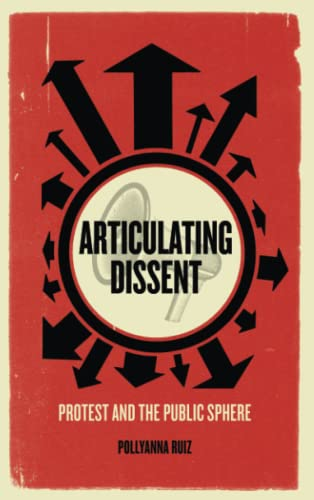 9780745333052: Articulating Dissent: Protest and the Public Sphere