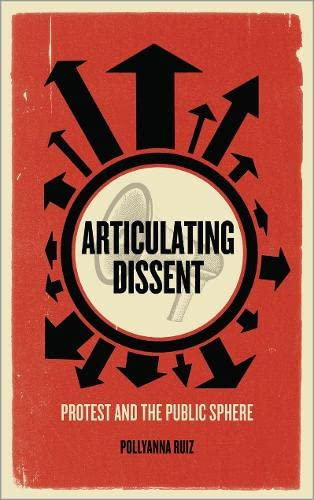 9780745333069: Articulating Dissent: Protest and the Public Sphere