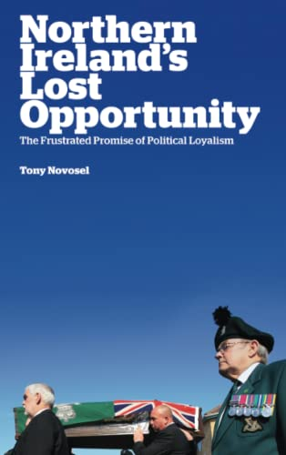 9780745333090: Northern Ireland's Lost Opportunity: The Frustrated Promise of Political Loyalism
