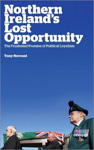 9780745333106: Northern Ireland's Lost Opportunity: The Frustrated Promise of Political Loyalism
