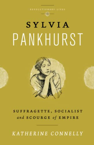 9780745333229: Sylvia Pankhurst: Suffragette, Socialist and Scourge of Empire (Revolutionary Lives)