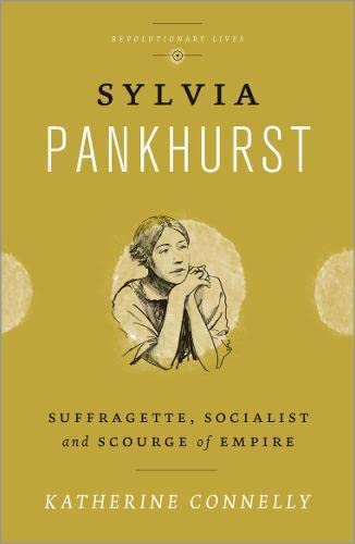 9780745333236: Sylvia Pankhurst: Suffragette, Socialist and Scourge of Empire (Revolutionary Lives)