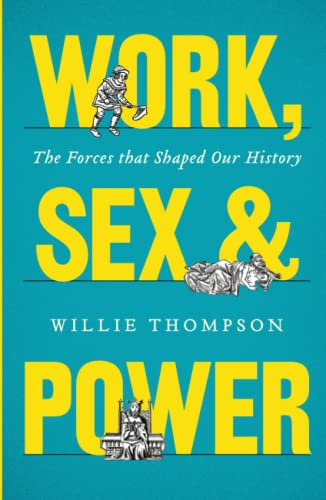9780745333403: Work, Sex, and Power: The Forces that Shaped Our History