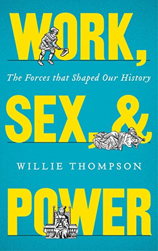 9780745333410: Work, Sex, and Power: The Forces that Shaped Our History