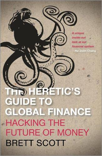 9780745333519: Heretic's Guide to Global Finance: Hacking the Future of Money