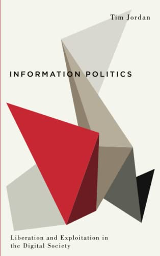 9780745333663: Information Politics: Liberation and Exploitation in the Digital Society (Digital Barricades: Interventions in Digital Culture and Politics)