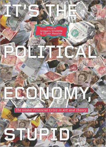 9780745333694: It's the Political Economy, Stupid: The Global Financial Crisis in Art and Theory