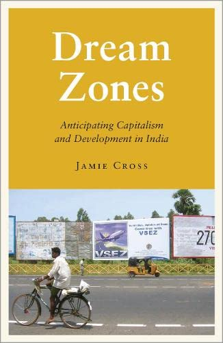 Dream Zones: Capitalism and Development in India (Anthropology, Culture and Society): Jamie Cross