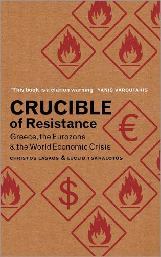 9780745333816: Crucible of Resistance: Greece, the Eurozone and the World Economic Crisis