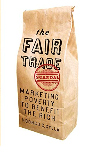 9780745334240: The Fair Trade Scandal: Marketing Poverty to Benefit the Rich