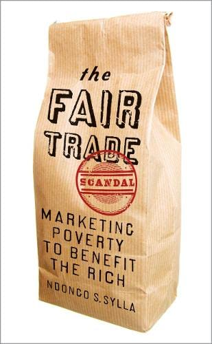 9780745334257: The Fair Trade Scandal: Marketing Poverty to Benefit the Rich