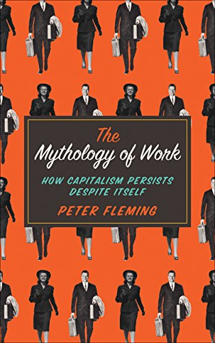9780745334875: The Mythology of Work: How Capitalism Persists Despite Itself