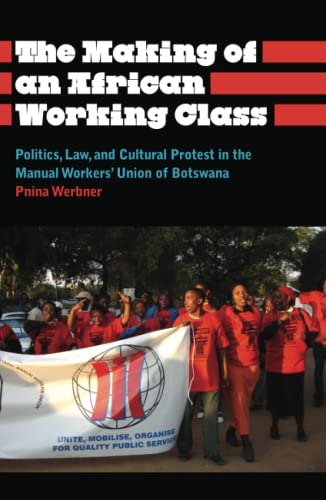 9780745334950: The Making of an African Working Class: Politics, Law, and Cultural Protest in the Manual Workers' Union of Botswana (Anthropology, Culture and Society)