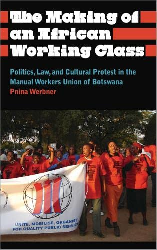9780745334967: The Making of an African Working Class: Politics, Law, and Cultural Protest in the Manual Workers' Union of Botswana (Anthropology, Culture and Society)