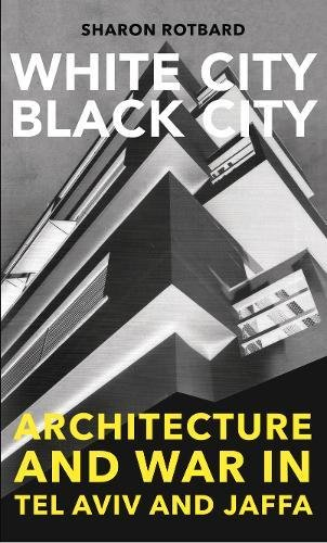 9780745335117: White City, Black City: Architecture and War in Tel Aviv and Jaffa