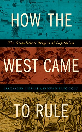9780745335216: How the West Came to Rule: The Geopolitical Origins of Capitalism