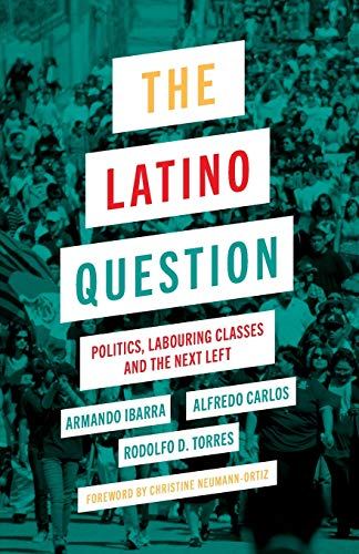 9780745335247: The Latino Question: Politics, Laboring Classes and the Next Left