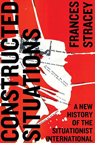 9780745335261: Constructed Situations: A New History of the Situationist International
