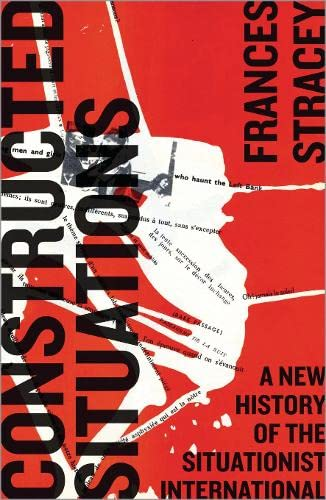 9780745335278: Constructed Situations: A New History of the Situationist International