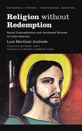 Religion Without Redemption: Social Contradictions and Awakened Dreams in Latin America (Decolonial...