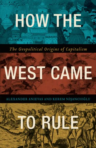 9780745336152: How the West Came to Rule: The Geopolitical Origins of Capitalism