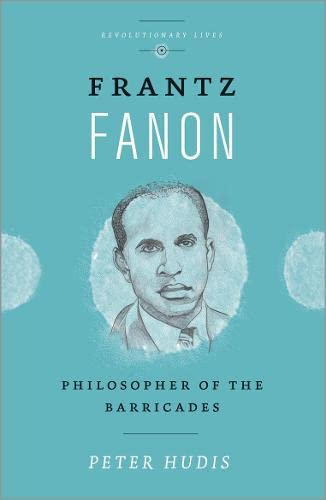 9780745336251: Frantz Fanon: Philosopher of the Barricades (Revolutionary Lives)