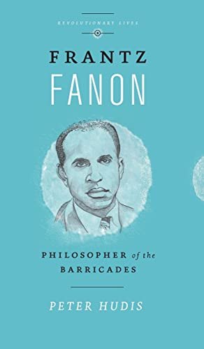 9780745336305: Frantz Fanon: Philosopher of the Barricades (Revolutionary Lives)