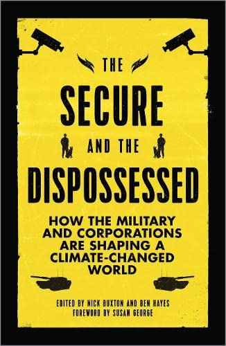 9780745336916: The Secure and the Dispossessed: How the Military and Corporations are Shaping a Climate-Changed World (Transnational Institute)