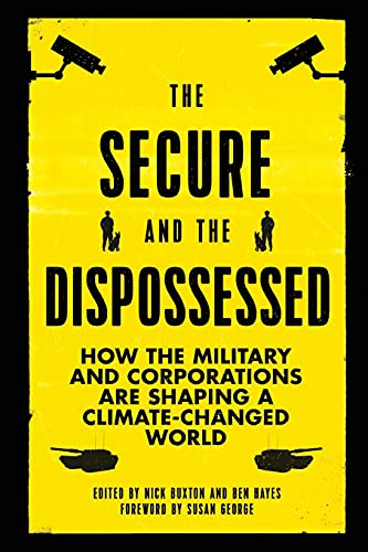 9780745336961: The Secure and the Dispossessed: How the Military and Corporations Are Shaping a Climate-Changed World (Transnational Institute)