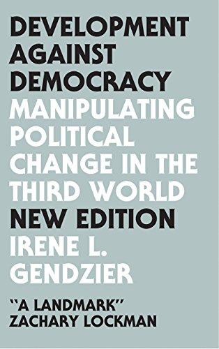 Development Against Democracy: Manipulating Political Change in the Third World: Gendzier Irene L.