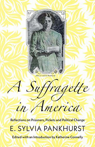 A Suffragette in America: Reflections on Prisoners,: E. Sylvia Pankhurst