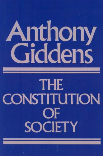 The Constitution of Society: Outline of the Theory of Structuration: Giddens, Anthony