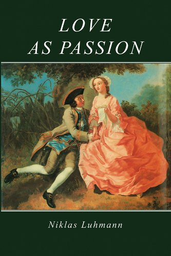Love as Passion: The Codification of Intimacy (Hardback): Niklas Luhmann