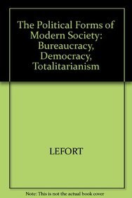 9780745601090: The Political Forms of Modern Society: Bureaucracy, Democracy, Totalitarianism