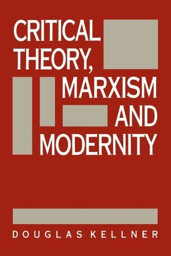 Critical Theory, Marxism and Modernity: Kellner, Douglas