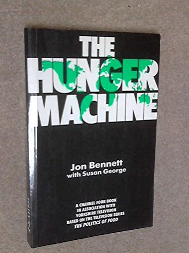 The Hunger Machine: The Politics of Food: Bennett, Jon; George, Susan