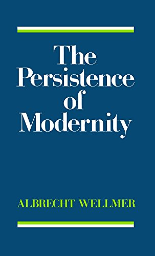 The Persistence of Modernity: Aesthetics, Ethics and Postmodernism (Hardback): Albrecht Wellmer