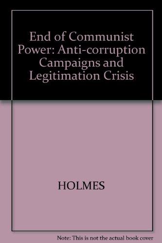 9780745605791: End of Communist Power: Anti-corruption Campaigns and Legitimation Crisis