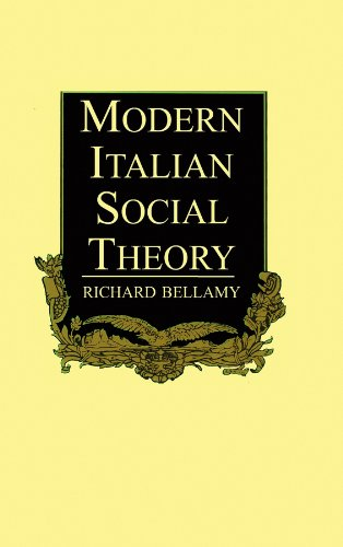 Modern Italian Social Theory : Ideology and Politics from Pareto to the Present: Bellamy, Richard