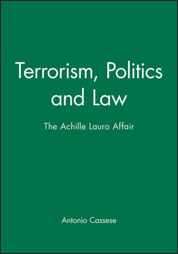 Terrorism, Politics and Law: The Achille Lauro Affair: Antonio Author Cassese Author Cassese